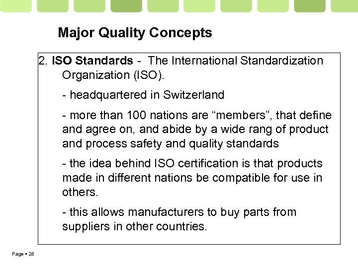 Major Quality Concepts 2. ISO Standards - The International Standardization Organization (ISO). - headquartered