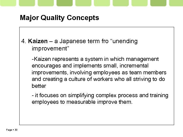 """Major Quality Concepts 4. Kaizen – a Japanese term fro """"unending improvement"""" -Kaizen represents"""