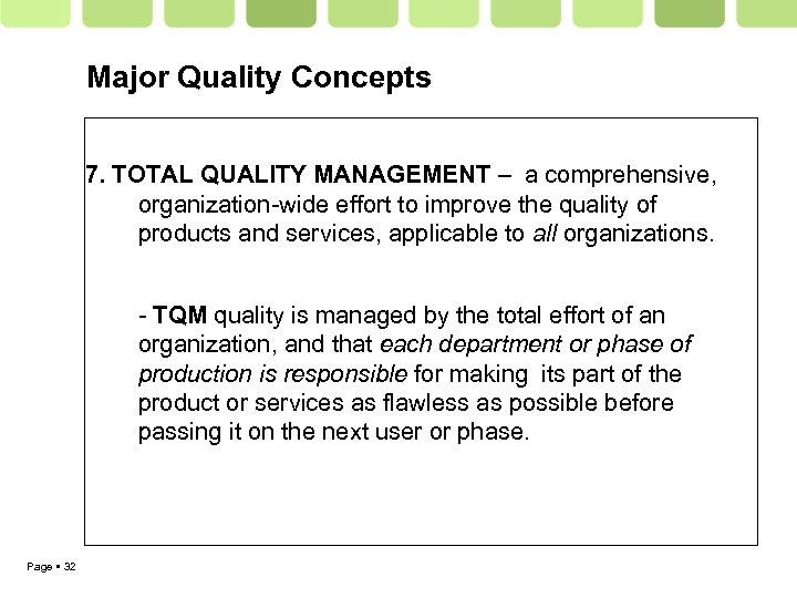 Major Quality Concepts 7. TOTAL QUALITY MANAGEMENT – a comprehensive, organization-wide effort to improve