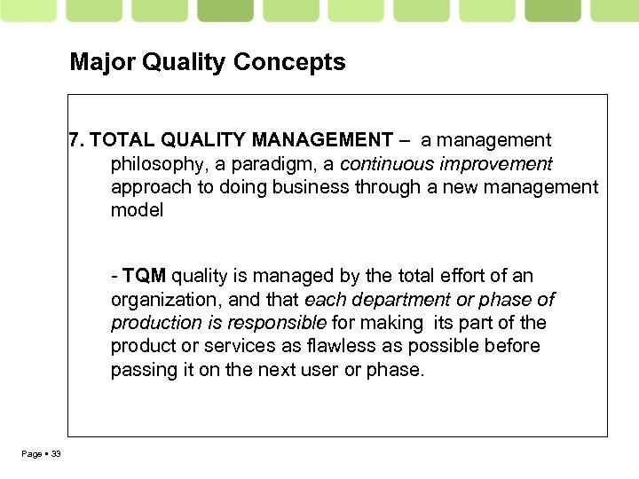 Major Quality Concepts 7. TOTAL QUALITY MANAGEMENT – a management philosophy, a paradigm, a