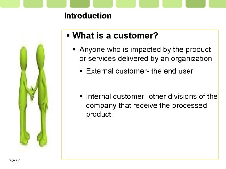 Introduction What is a customer? Anyone who is impacted by the product or services