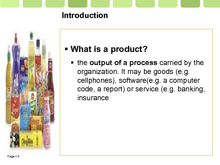 Introduction What is a product? the output of a process carried by the organization.