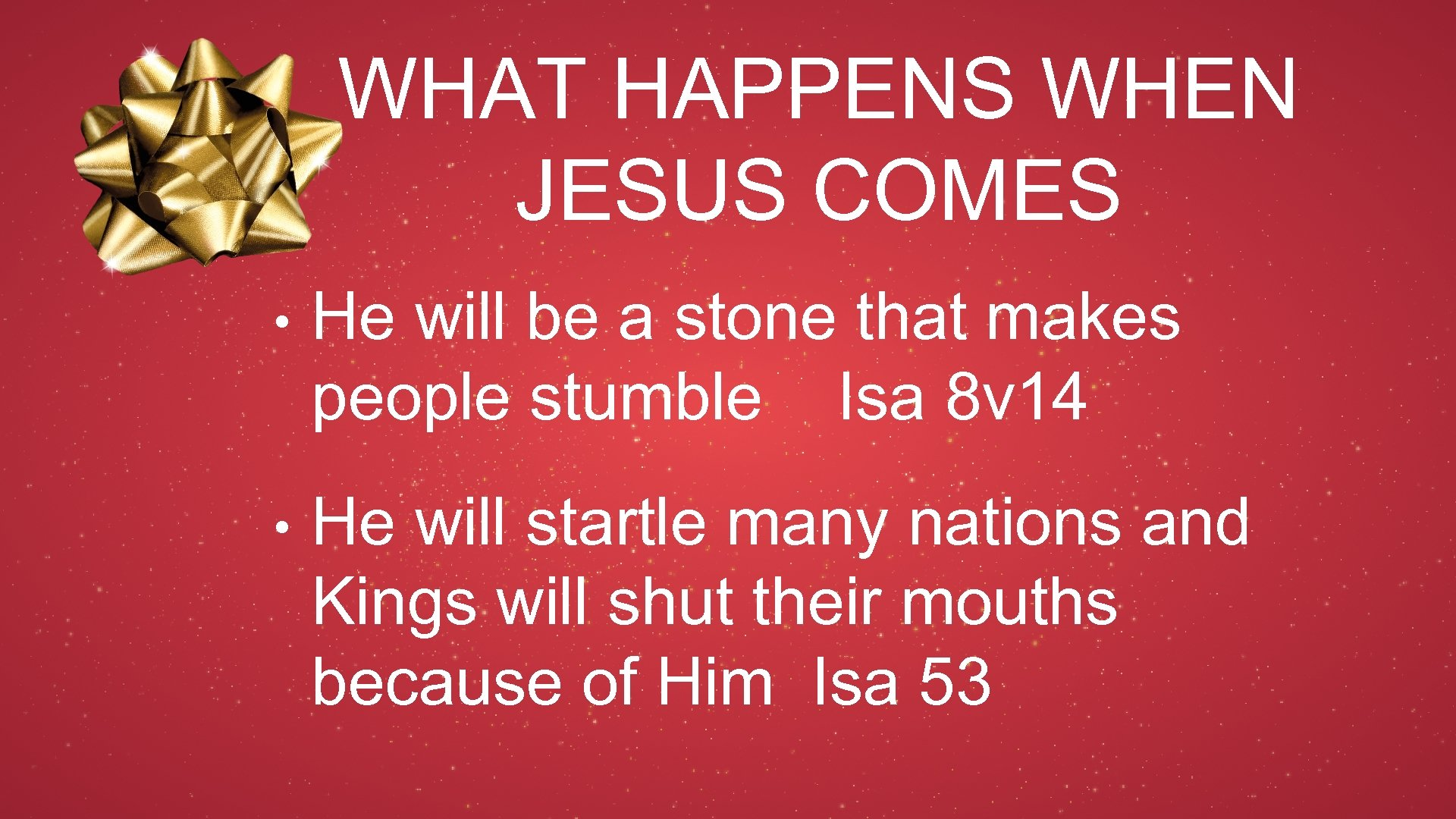 WHAT HAPPENS WHEN JESUS COMES • He will be a stone that makes people