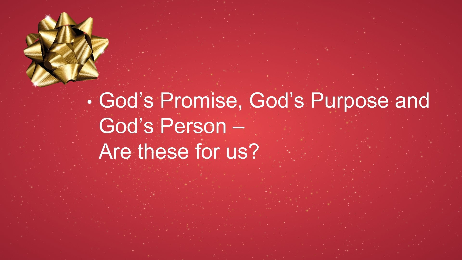 • God's Promise, God's Purpose and God's Person – Are these for us?