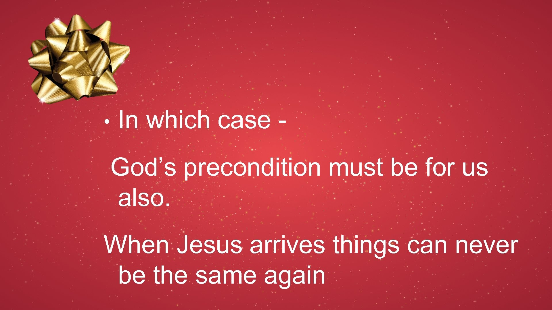 • In which case God's precondition must be for us also. When Jesus