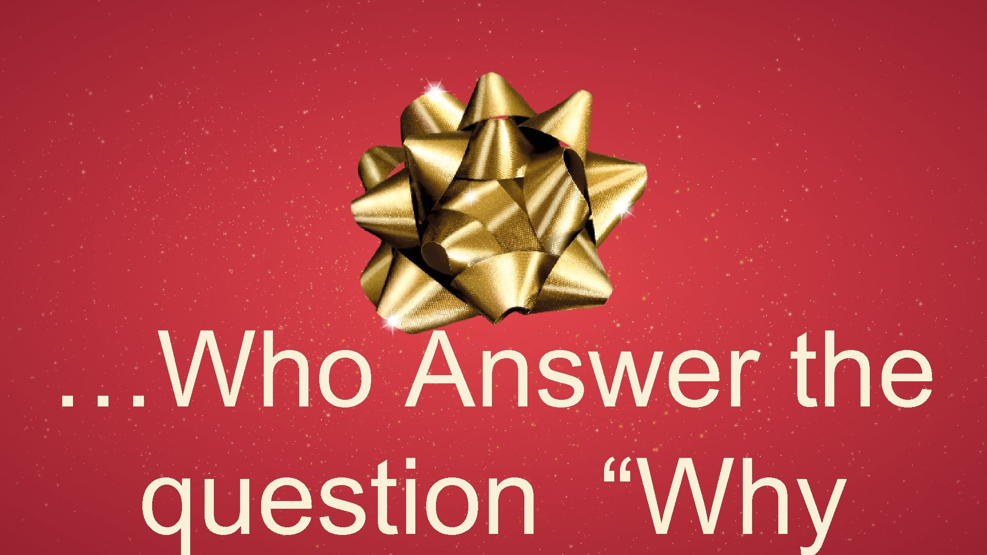 """…Who Answer the question """"Why"""