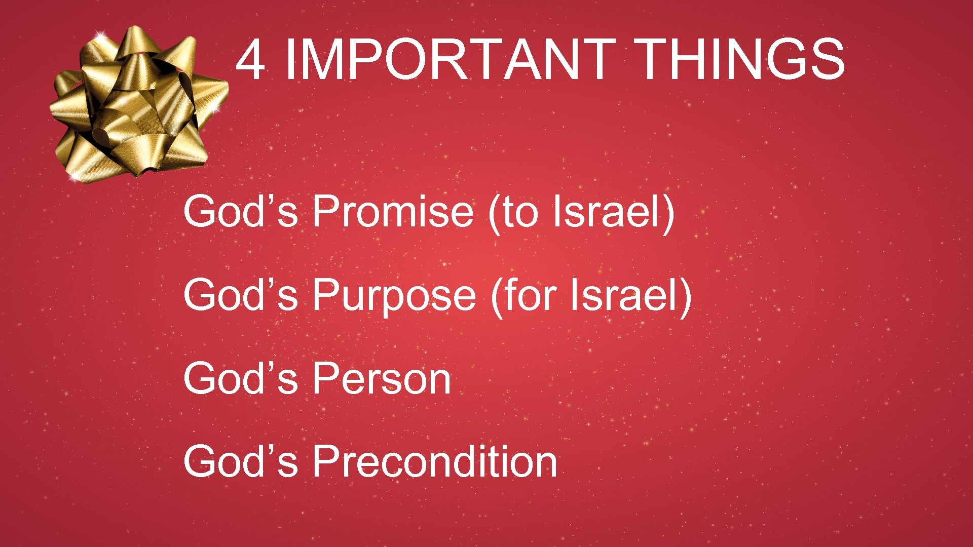 4 IMPORTANT THINGS God's Promise (to Israel) God's Purpose (for Israel) God's Person God's