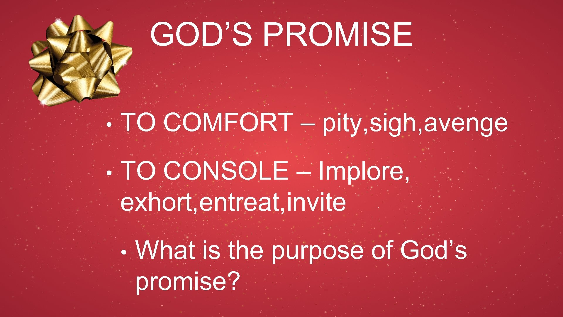 GOD'S PROMISE • TO COMFORT – pity, sigh, avenge • TO CONSOLE – Implore,