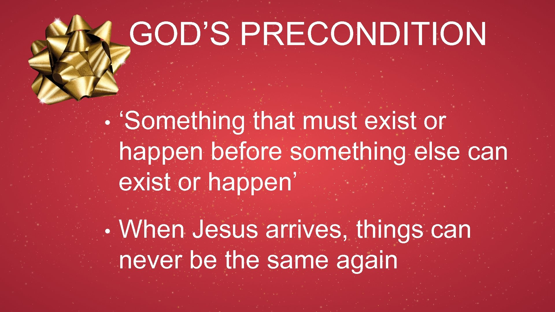 GOD'S PRECONDITION • 'Something that must exist or happen before something else can exist