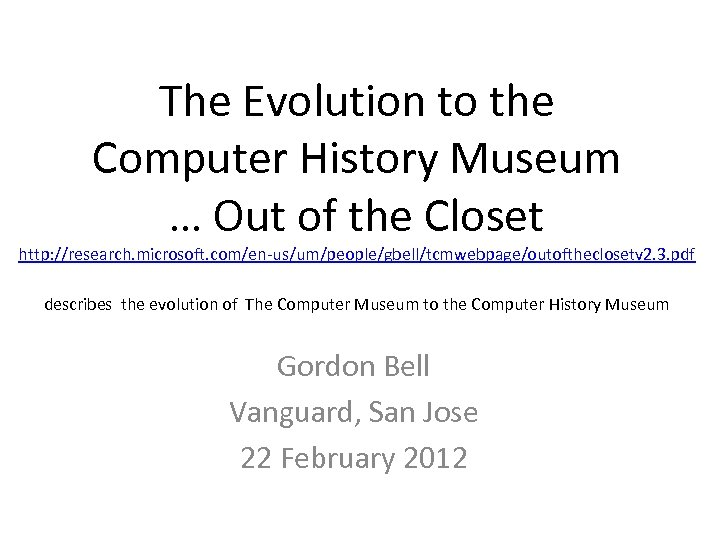 The Evolution to the Computer History Museum … Out of the Closet http: //research.