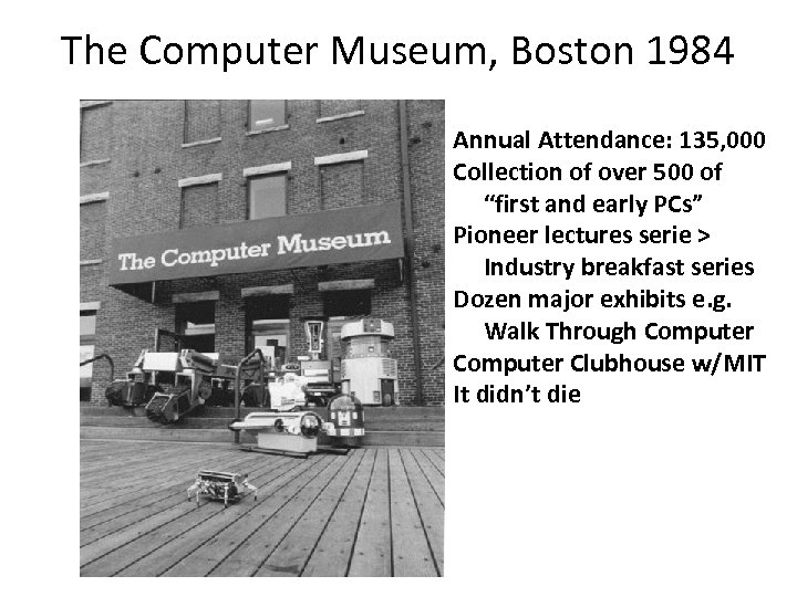 The Computer Museum, Boston 1984 Annual Attendance: 135, 000 Collection of over 500 of