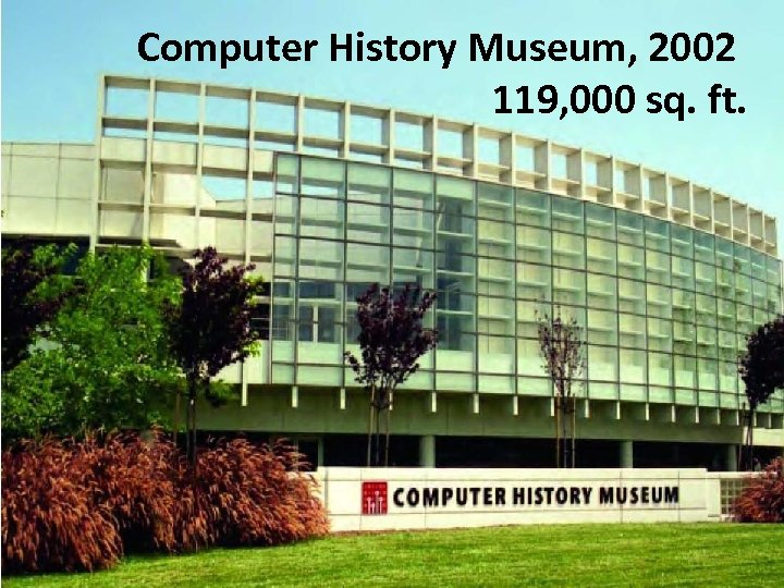 Computer History Museum, 2002 119, 000 sq. ft.