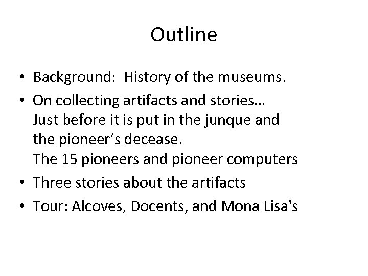 Outline • Background: History of the museums. • On collecting artifacts and stories… Just
