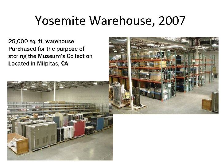 Yosemite Warehouse, 2007 25, 000 sq. ft. warehouse Purchased for the purpose of storing