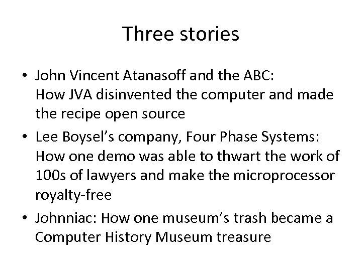 Three stories • John Vincent Atanasoff and the ABC: How JVA disinvented the computer
