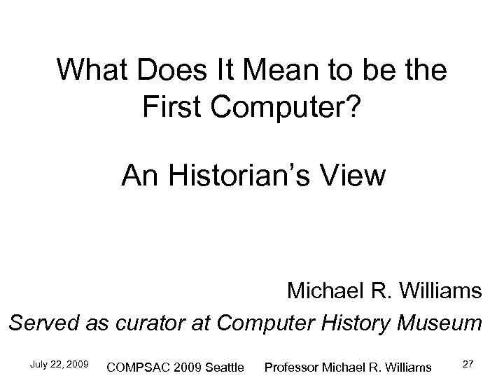 What Does It Mean to be the First Computer? An Historian's View Michael R.