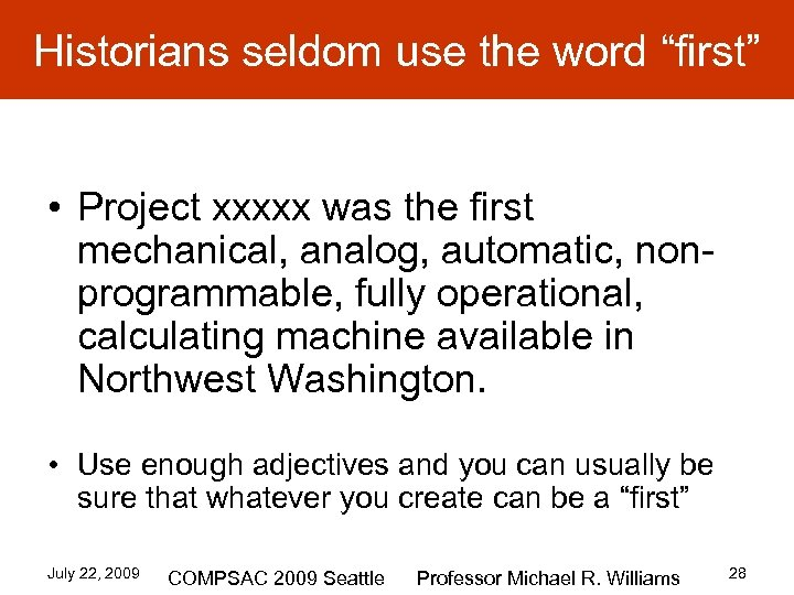 """Historians seldom use the word """"first"""" • Project xxxxx was the first mechanical, analog,"""