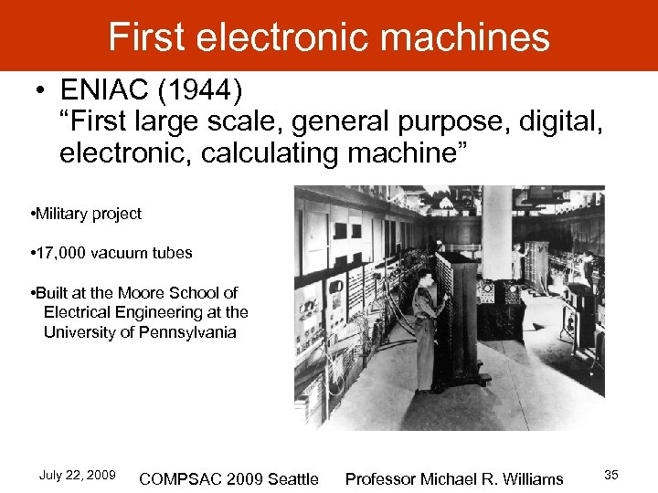 """First electronic machines • ENIAC (1944) """"First large scale, general purpose, digital, electronic, calculating"""