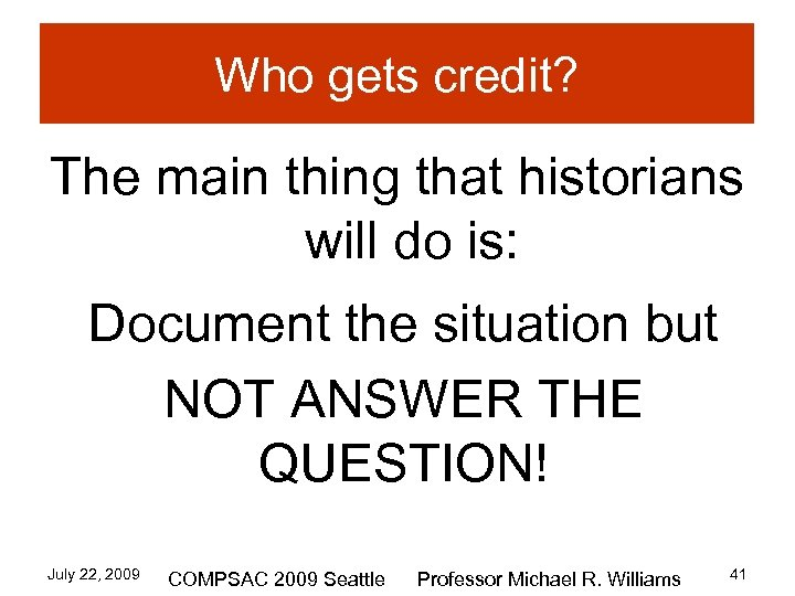 Who gets credit? The main thing that historians will do is: Document the situation