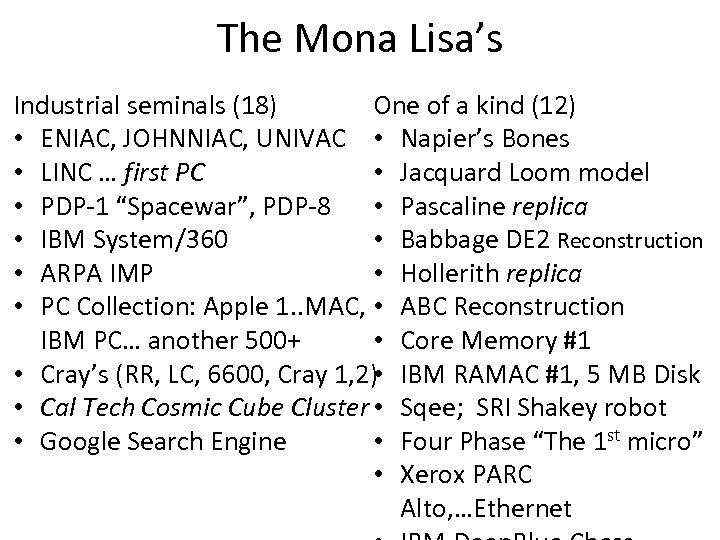 The Mona Lisa's Industrial seminals (18) One of a kind (12) • ENIAC, JOHNNIAC,