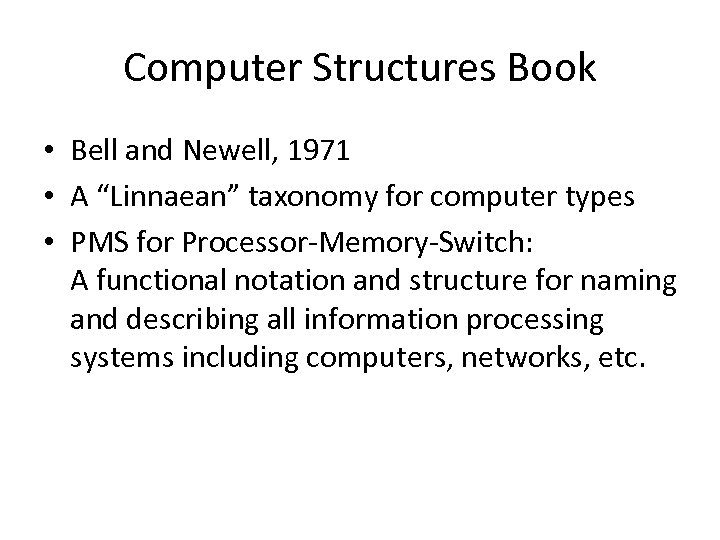 """Computer Structures Book • Bell and Newell, 1971 • A """"Linnaean"""" taxonomy for computer"""