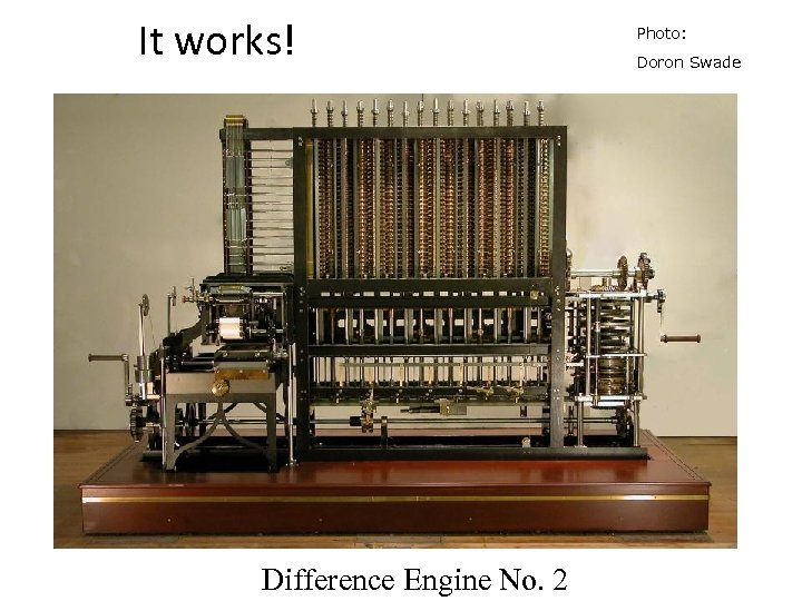 It works! Difference Engine No. 2 Photo: Doron Swade