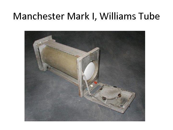 Manchester Mark I, Williams Tube