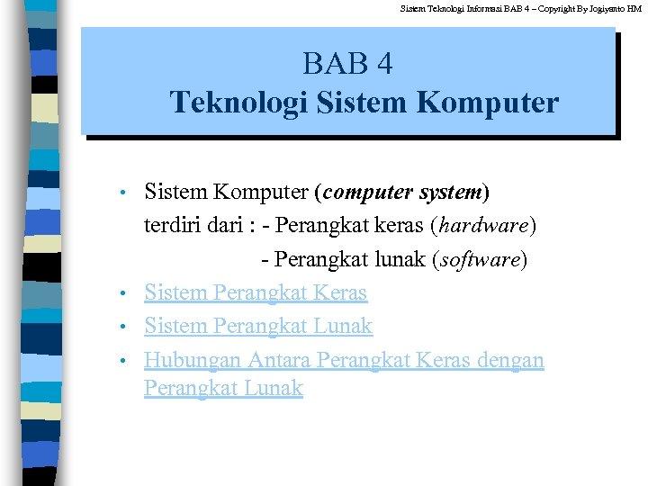 Sistem Teknologi Informasi BAB 4 – Copyright By Jogiyanto HM BAB 4 Teknologi Sistem