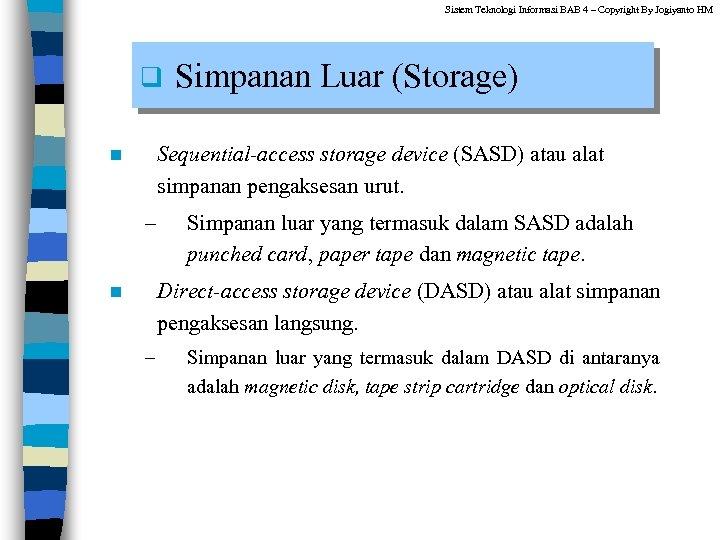 Sistem Teknologi Informasi BAB 4 – Copyright By Jogiyanto HM q Simpanan Luar (Storage)