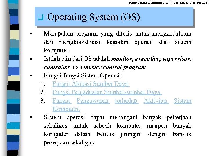Sistem Teknologi Informasi BAB 4 – Copyright By Jogiyanto HM q • • Operating