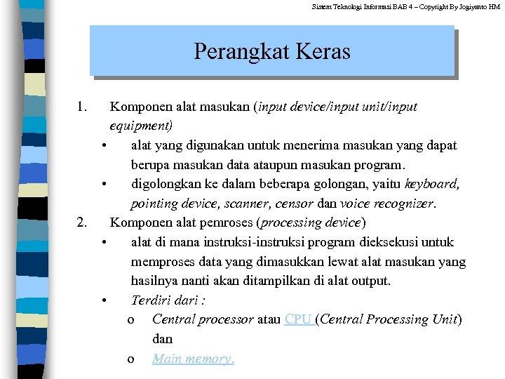 Sistem Teknologi Informasi BAB 4 – Copyright By Jogiyanto HM Perangkat Keras 1. 2.