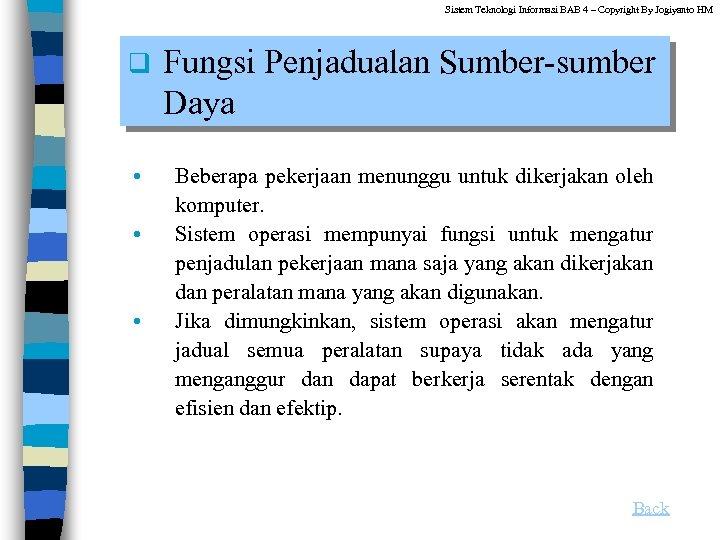 Sistem Teknologi Informasi BAB 4 – Copyright By Jogiyanto HM q Fungsi Penjadualan Sumber-sumber