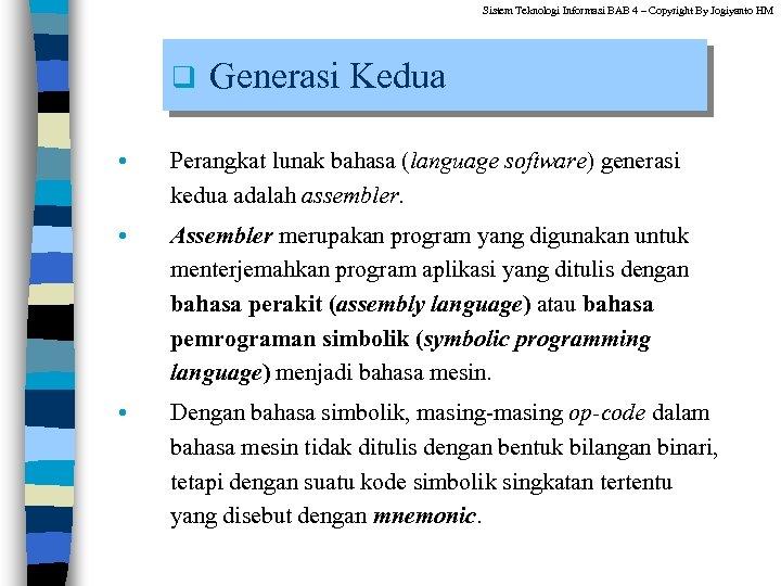 Sistem Teknologi Informasi BAB 4 – Copyright By Jogiyanto HM q Generasi Kedua •