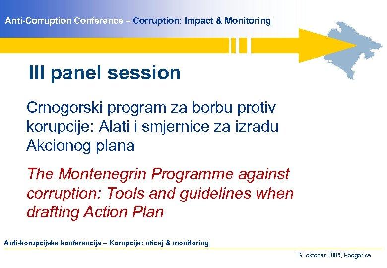 Anti-Corruption Conference – Corruption: Impact & Monitoring III panel session Crnogorski program za borbu