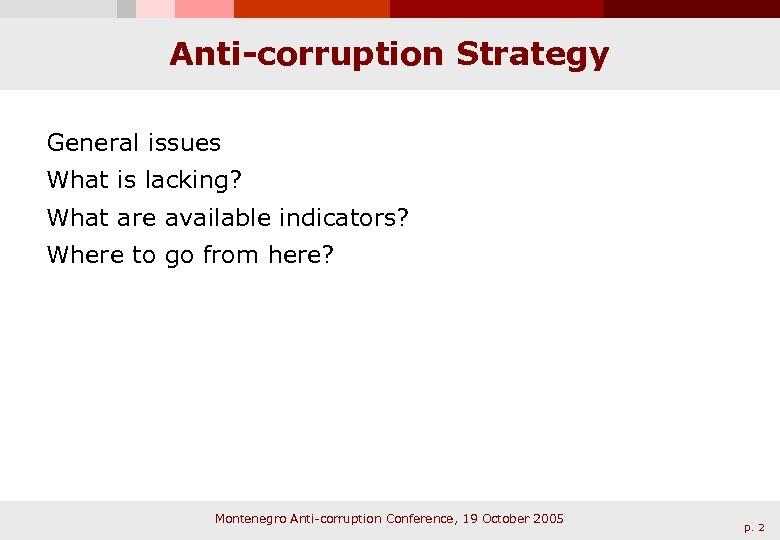 Anti-corruption Strategy General issues What is lacking? What are available indicators? Where to go
