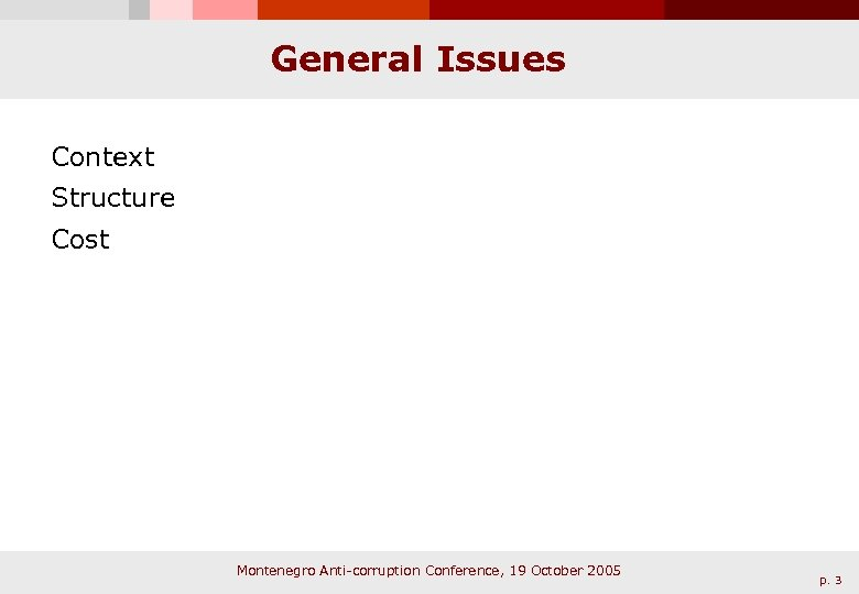 General Issues Context Structure Cost Montenegro Anti-corruption Conference, 19 October 2005 p. 3