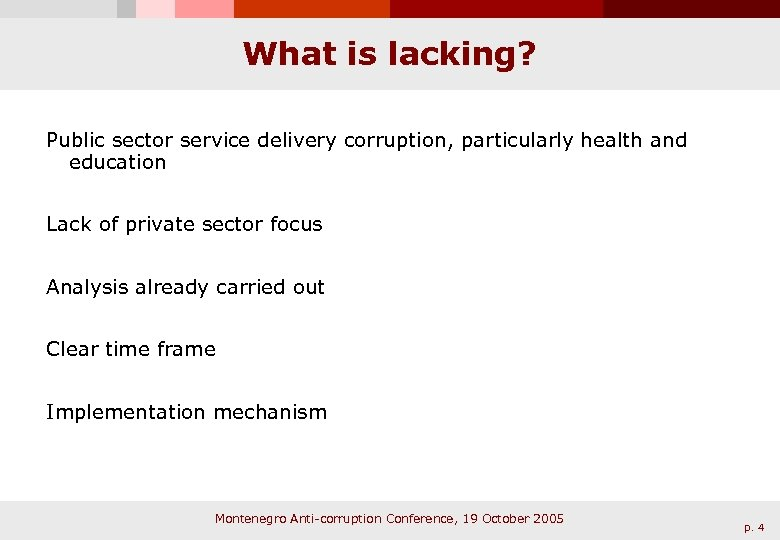 What is lacking? Public sector service delivery corruption, particularly health and education Lack of