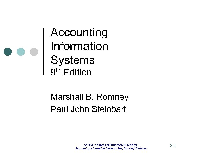 Accounting Information Systems 9 th Edition Marshall B. Romney Paul John Steinbart © 2003