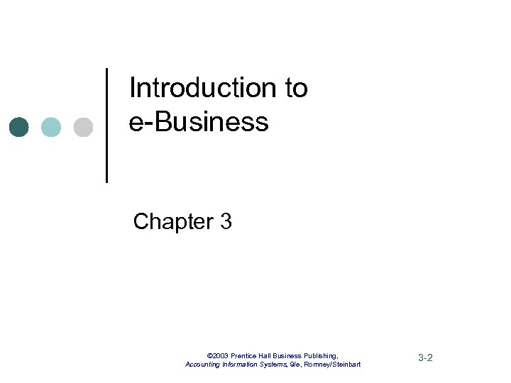 Introduction to e-Business Chapter 3 © 2003 Prentice Hall Business Publishing, Accounting Information Systems,