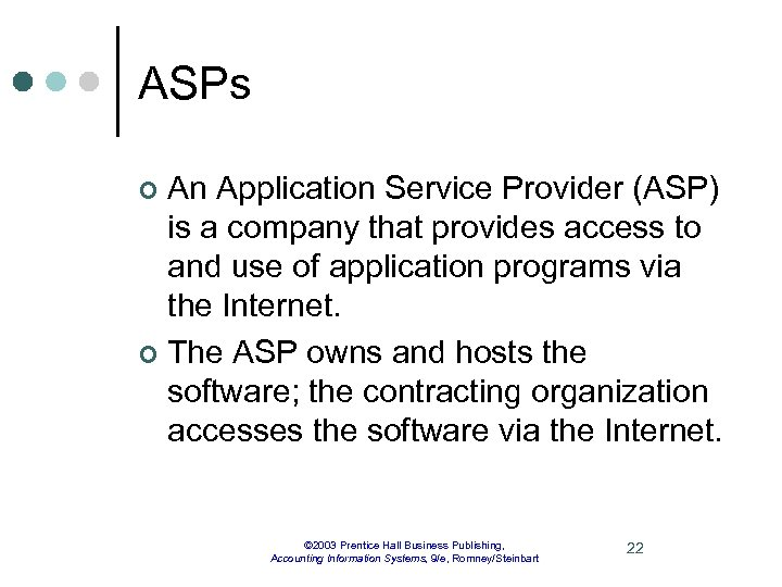 ASPs An Application Service Provider (ASP) is a company that provides access to and
