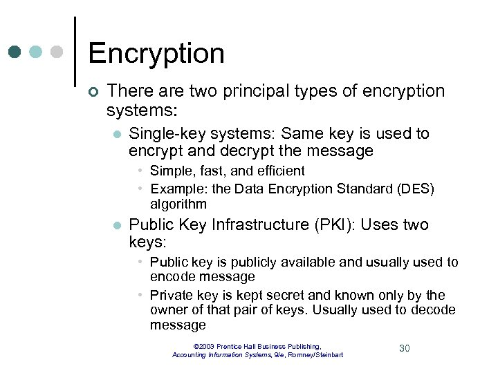 Encryption ¢ There are two principal types of encryption systems: l Single-key systems: Same