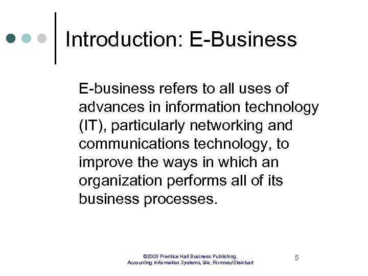 Introduction: E-Business E-business refers to all uses of advances in information technology (IT), particularly