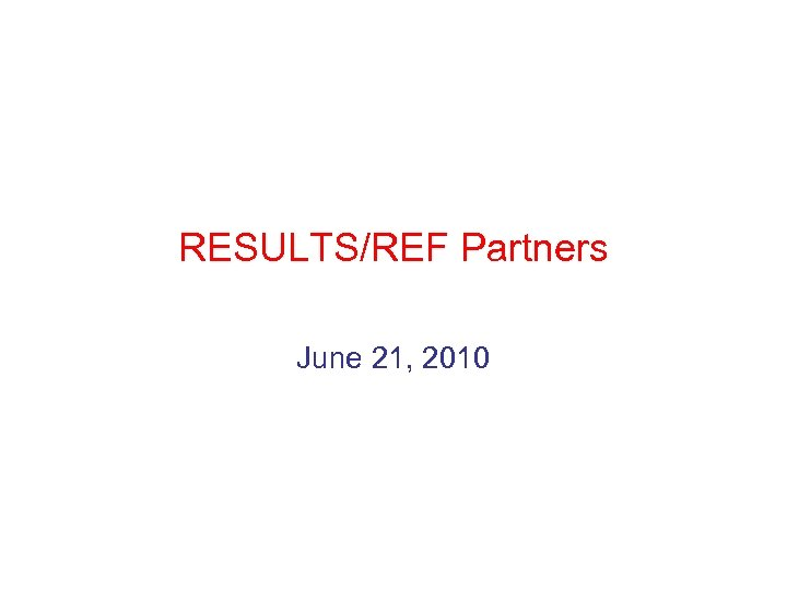 RESULTS/REF Partners June 21, 2010