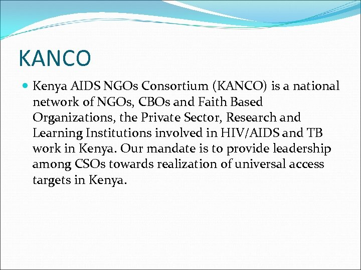 KANCO Kenya AIDS NGOs Consortium (KANCO) is a national network of NGOs, CBOs and