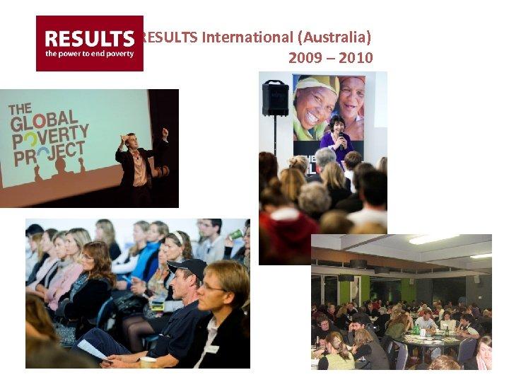 RESULTS International (Australia) 2009 – 2010