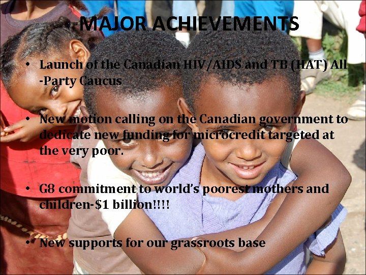 MAJOR ACHIEVEMENTS • Launch of the Canadian HIV/AIDS and TB (HAT) All -Party Caucus