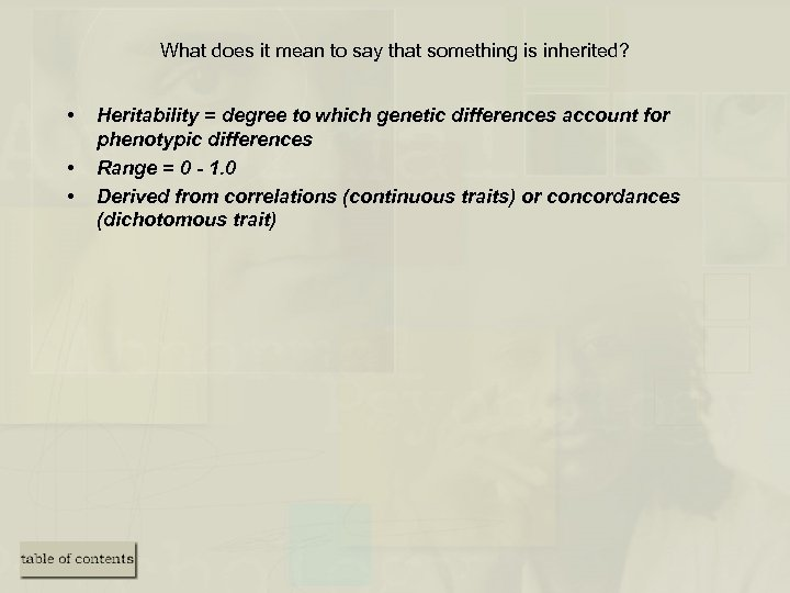 What does it mean to say that something is inherited? • • • Heritability