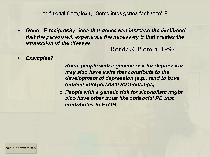 "Additional Complexity: Sometimes genes ""enhance"" E • Gene - E reciprocity: idea that genes"