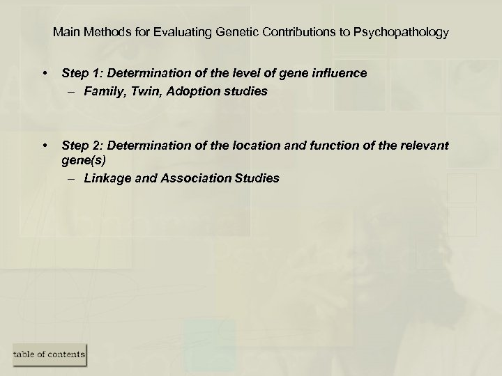 Main Methods for Evaluating Genetic Contributions to Psychopathology • Step 1: Determination of the