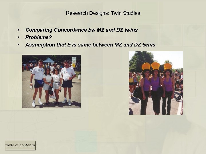 Research Designs: Twin Studies • • • Comparing Concordance bw MZ and DZ twins